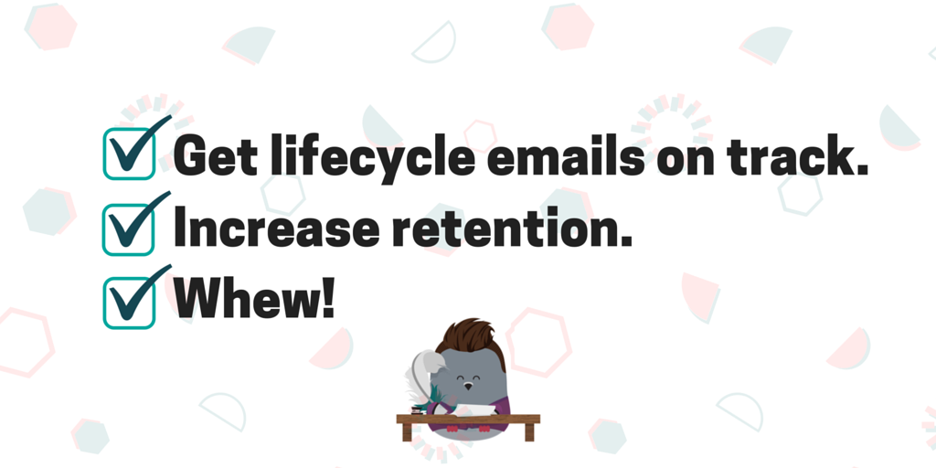 Lifecycle emails give your business breathing room