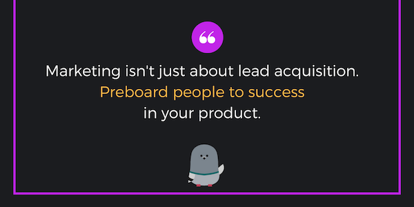 Marketing includes preboarding to eventual product success.